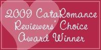 2009 CataRomance Reviewers' Choice Award Winner