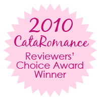 2010 CataRomance Reviewers' Choice Award Winner