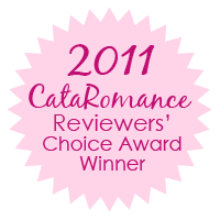 2011 CataRomance Reviewers' Choice Award Winner