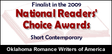 Finalist in the 2009 National Readers' Choice Awards Short Contemporary